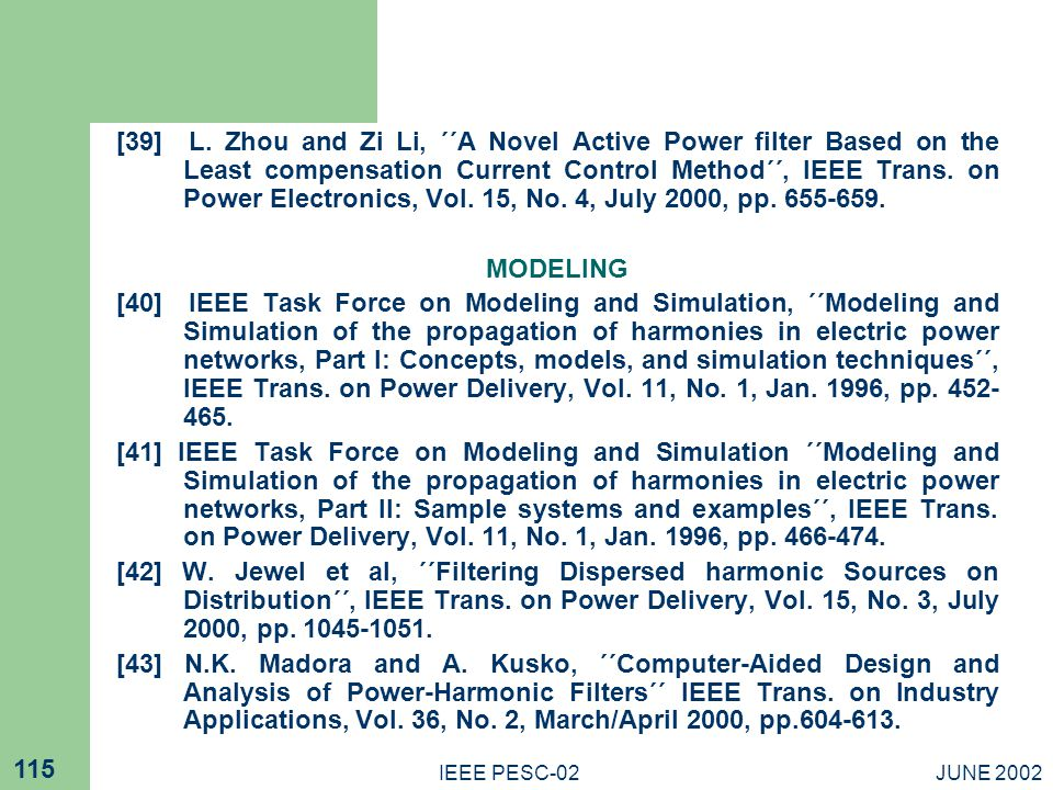 [39] L. Zhou and Zi Li, ΄΄A Novel Active Power filter Based on the Least compensation Current Control Method΄΄, IEEE Trans. on Power Electronics, Vol. 15, No. 4, July 2000, pp. 655-659.